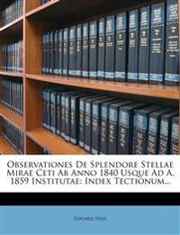 Observationes De Splendore Stellae Mirae Ceti Ab Anno 1840 Usque Ad A. 1859 Institutae: Index Tectionum...