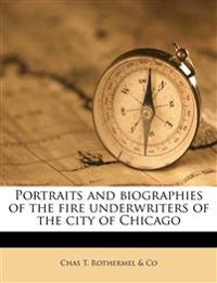 Portraits and biographies of the fire underwriters of the city of Chicago