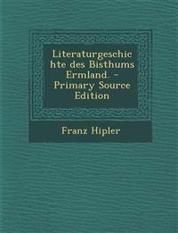Literaturgeschichte des Bisthums Ermland. - Primary Source Edition