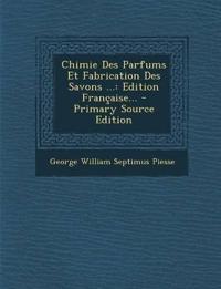Chimie Des Parfums Et Fabrication Des Savons ...: Edition Française...