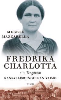 Fredrika Charlotta o.s. Tengström. Kansallisrunoilijan vaimo