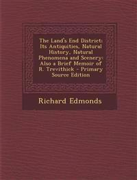 The Land's End District; Its Antiquities, Natural History, Natural Phenomena and Scenery: Also a Brief Memoir of R. Trevithick
