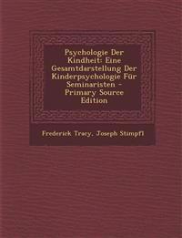 Psychologie Der Kindheit: Eine Gesamtdarstellung Der Kinderpsychologie Fur Seminaristen