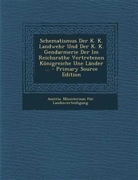 Schematismus Der K. K. Landwehr Und Der K. K. Gendarmerie Der Im Reichsrathe Vertretenen Konigreiche Une Lander ...