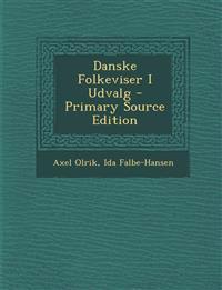 Danske Folkeviser I Udvalg - Primary Source Edition
