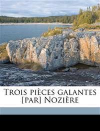 Trois pièces galantes [par] Nozière