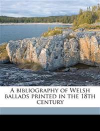 A bibliography of Welsh ballads printed in the 18th century