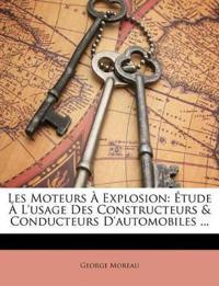 Les Moteurs À Explosion: Étude À L'usage Des Constructeurs & Conducteurs D'automobiles ...