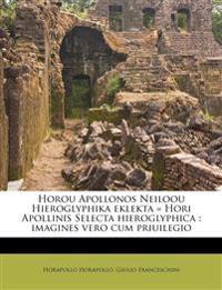 Horou Apollonos Neiloou Hieroglyphika eklekta = Hori Apollinis Selecta hieroglyphica : imagines vero cum priuilegio