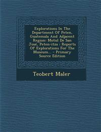 Explorations in the Department of Peten, Guatemala and Adjacent Region: Motul de San Jose, Peten-Itza: Reports of Explorations for the Museum... - Pri