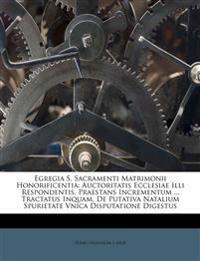 Egregia S. Sacramenti Matrimonii Honorificentia: Auctoritatis Ecclesiae Illi Respondentis, Praestans Incrementum ... Tractatus Inquam, De Putativa Nat