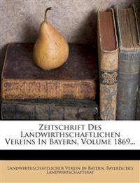 Zeitschrift Des Landwirthschaftlichen Vereins In Bayern, Volume 1869...