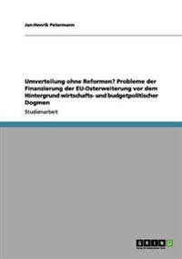 Umverteilung Ohne Reformen? Probleme Der Finanzierung Der Eu-Osterweiterung VOR Dem Hintergrund Wirtschafts- Und Budgetpolitischer Dogmen