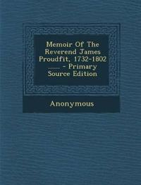 Memoir Of The Reverend James Proudfit, 1732-1802 ...... - Primary Source Edition