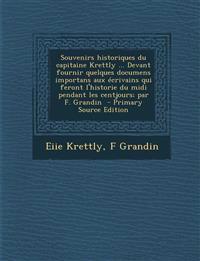 Souvenirs Historiques Du Capitaine Krettly ... Devant Fournir Quelques Documens Importans Aux Ecrivains Qui Feront L'Historie Du MIDI Pendant Les Cent