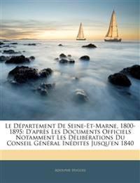 Le Département De Seine-Et-Marne, 1800-1895: D'après Les Documents Officiels Notamment Les Délibérations Du Conseil Général Inédites Jusqu'en 1840