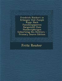Friedrich Rückert in Erlangen Und Joseph Kopp: Nach Familienpapieren Dargestellt Zum Hundertjährigen Geburtstag Des Dichters