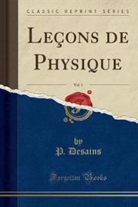 Lecons de Physique, Vol. 1 (Classic Reprint)