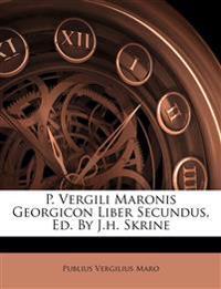 P. Vergili Maronis Georgicon Liber Secundus, Ed. By J.h. Skrine