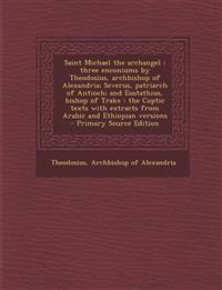 Saint Michael the Archangel: Three Enconiums by Theodosius, Archbishop of Alexandria; Severus, Patriarch of Antioch; And Eustathius, Bishop of Trak