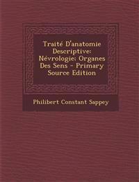 Traite D'Anatomie Descriptive: Nevrologie; Organes Des Sens