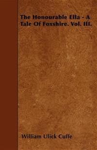 The Honourable Ella - A Tale Of Foxshire. Vol. III.