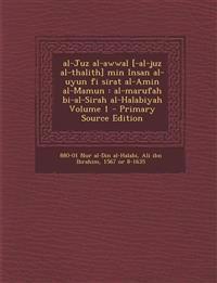 Al-Juz Al-Awwal [-Al-Juz Al-Thalith] Min Insan Al-Uyun Fi Sirat Al-Amin Al-Mamun: Al-Marufah Bi-Al-Sirah Al-Halabiyah Volume 1 - Primary Source Editio
