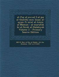 Al-Juz Al-Awwal [-Al-Juz Al-Thalith] Min Insan Al-Uyun Fi Sirat Al-Amin Al-Mamun: Al-Marufah Bi-Al-Sirah Al-Halabiyah Volume 2 - Primary Source Editio