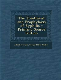The Treatment and Prophylaxis of Syphilis - Primary Source Edition