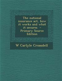 The National Insurance ACT, How It Works and What It Secures - Primary Source Edition
