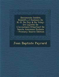 Documents Inédits Relatifs a L'histoire De N.-D. Du Puy & Du Velay: Ire Layette De L'inventaire (Chartier) De Sancta Aniciensi Ecclesia - Primary Sour