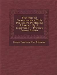 Souvenirs Et Correspondance Tires Des Papiers de Madame Recamier [By A. Lenormant].