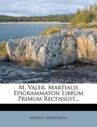 M. Valer. Martialis Epigrammaton Librum Primum Recensuit...
