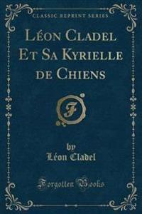 L on Cladel Et Sa Kyrielle de Chiens (Classic Reprint)
