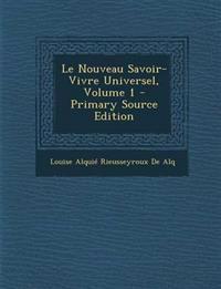 Le Nouveau Savoir-Vivre Universel, Volume 1 - Primary Source Edition