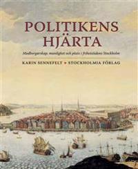 Politikens hjärta : medborgarskap, manlighet och plats i frihetstidens Stockholm