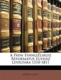 A Pápai Evang[Élikus] Református Egyház Levéltára 1510-1811