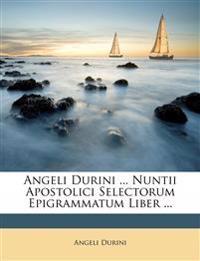 Angeli Durini ... Nuntii Apostolici Selectorum Epigrammatum Liber ...