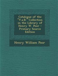 "Catalogue of the ""V.a.B."" Collection in the Library of Henry W. Poor - Primary Source Edition"