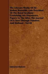 The Literary Works of Sir Joshua Reynolds, Late President of the Royal Acadamy
