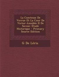 La Comtesse de Verrue Et La Cour de Victor-Amedee II de Savoie: Etude Historique - Primary Source Edition