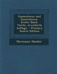 Gasmotoren und Generatoren. Erster Band. Vierte, erweiterte Auflage. - Primary Source Edition