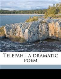 Telepah : a dramatic poem