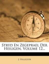 Stryd En Zegeprael Der Heiligen, Volume 12...
