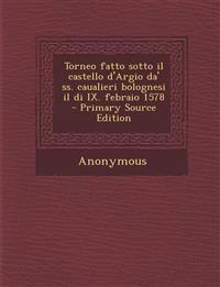 Torneo fatto sotto il castello d'Argio da' ss. caualieri bolognesi il di IX. febraio 1578
