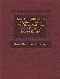 Kun En Spillemand: Original Roman I Tre Dele, Volumes 1-3 - Primary Source Edition
