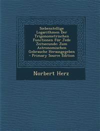 Siebenstellige Logarithmen Der Trigonometrischen Functionen Fur Jede Zeitsecunde: Zum Astronomischen Gebrauche Herausgegeben - Primary Source Edition