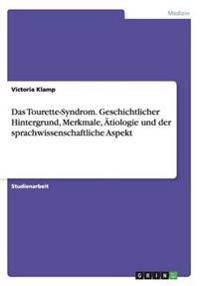 Das Tourette-Syndrom. Geschichtlicher Hintergrund, Merkmale, Ätiologie und der sprachwissenschaftliche Aspekt