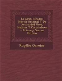 La Gran Parodia: Novela Original Y De Actualidad Usos, Habitos Y Costumbres - Primary Source Edition