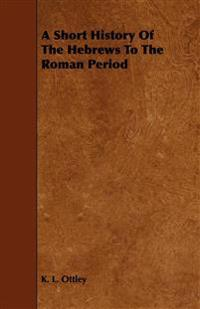 A Short History Of The Hebrews To The Roman Period